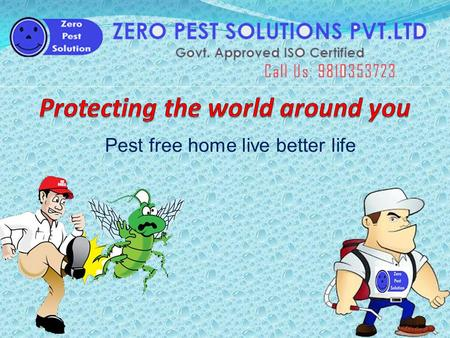 Pest free home live better life. Introduction  We are pleased to introduce ourselves is one of the Delhi and NCR based reliable & affordable Pest Control.