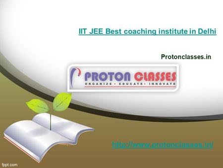 IIT JEE Best coaching institute in Delhi Protonclasses.in
