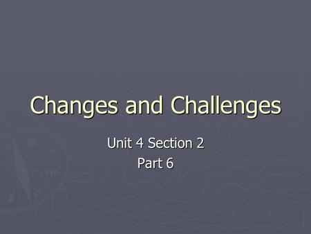 Changes and Challenges Unit 4 Section 2 Part 6. A. Changes and Challenges ► Under King, the Civil Rights movement had done a lot to get rid of de jure.