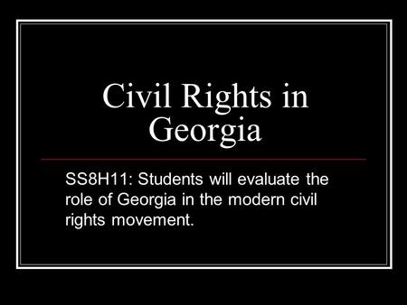 Civil Rights in Georgia SS8H11: Students will evaluate the role of Georgia in the modern civil rights movement.