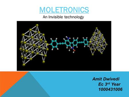 MOLETRONICS An Invisible technology Amit Dwivedi Ec 3rd Year