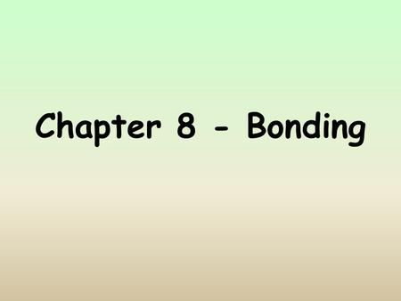 Chapter 8 - Bonding Ionic Bonding  Electrons are transferred  Electronegativity differences are generally greater than 1.7  The formation of ionic.