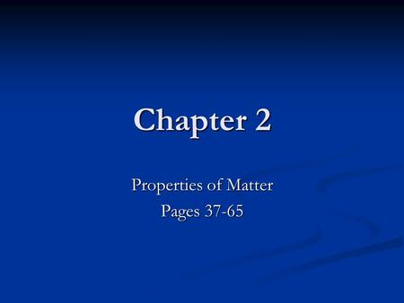 Chapter 2 Properties of Matter Pages 37-65. Section 1 Classifying Matter Pages 38-44.