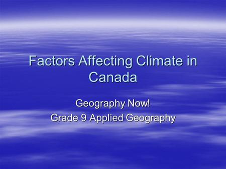 Factors Affecting Climate in Canada Geography Now! Grade 9 Applied Geography.
