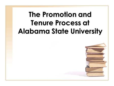 The Promotion and Tenure Process at Alabama State University.