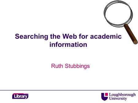 Searching the Web for academic information Ruth Stubbings.