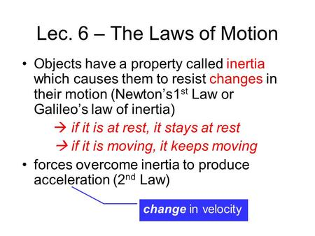 Lec. 6 – The Laws of Motion Objects have a property called inertia which causes them to resist changes in their motion (Newton's1 st Law or Galileo's law.