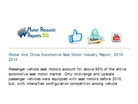 Global And China Automotive Seat Motor Industry Report, 2013- 2014 Passenger vehicle seat motors account for above 95% of the entire automotive seat motor.