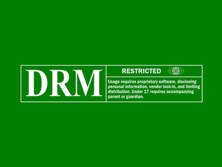 "What is DRM? Digital Rights Management is: –From Richard Stallman, President of the FSF: ""The motive for DRM schemes is to increase profits for those."