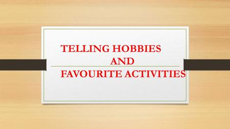 TELLING HOBBIES AND FAVOURITE ACTIVITIES. Susan Sue and I love playing tennis. I interested in write poems am interested in writing poems. MAKE SENTENCES.