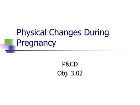 Physical Changes During Pregnancy P&CD Obj. 3.02.