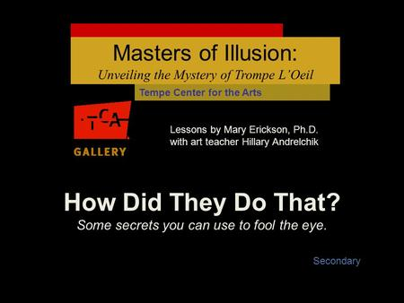 How Did They Do That? Some secrets you can use to fool the eye. Lessons by Mary Erickson, Ph.D. with art teacher Hillary Andrelchik Masters of Illusion: