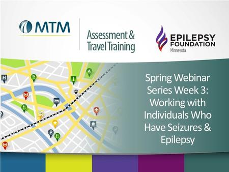 Spring Webinar Series Week 3: Working with Individuals Who Have Seizures & Epilepsy.