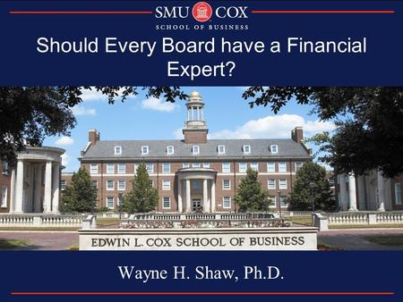 Should Every Board have a Financial Expert? Wayne H. Shaw, Ph.D.