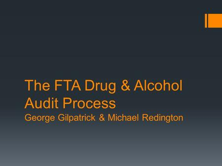 The FTA Drug & Alcohol Audit Process George Gilpatrick & Michael Redington.