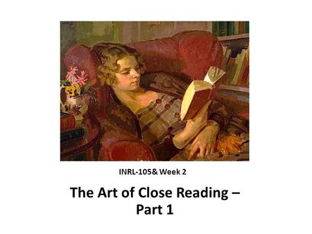 INRL-105& Week 2 The Art of Close Reading – Part 1.