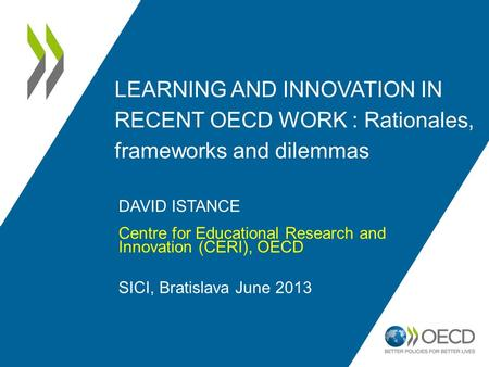 LEARNING AND INNOVATION IN RECENT OECD WORK : Rationales, frameworks and dilemmas DAVID ISTANCE Centre for Educational Research and Innovation (CERI),