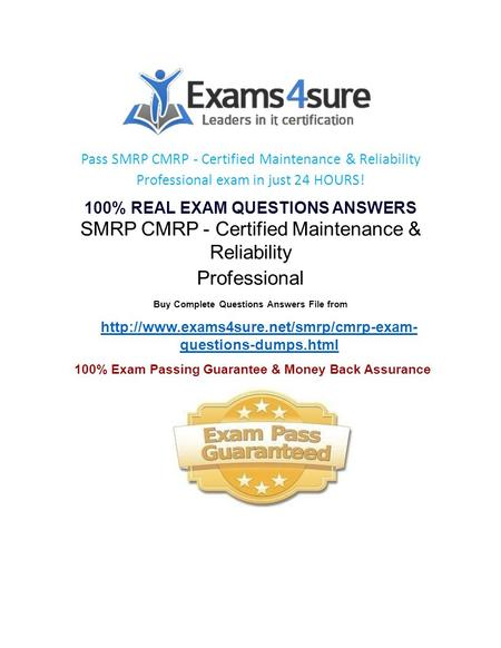 Pass SMRP CMRP - Certified Maintenance & Reliability Professional exam in just 24 HOURS! 100% REAL EXAM QUESTIONS ANSWERS SMRP CMRP - Certified Maintenance.