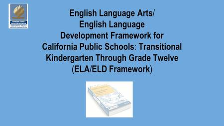 English Language Arts / English Language Development Framework for California Public Schools : Transitional Kindergarten Through Grade Twelve ( ELA / ELD.