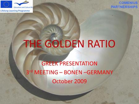 THE GOLDEN RATIO GREEK PRESENTATION 3 rd MEETING – BONEN –GERMANY October 2009 COMENIUS PARTNERSHIPS.