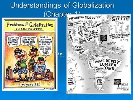 Understandings of Globalization (Chapter 1) Vs. To what extent should globalization shape identity?  How should we think about globalization?  People.