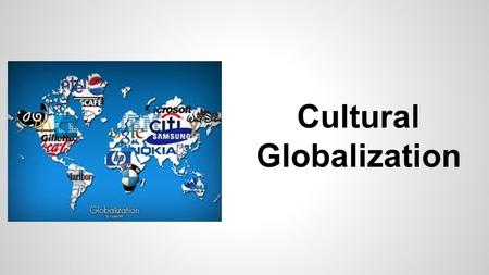 Cultural Globalization. Warm Up ● Get a chromebook. DO NOT open it yet. ● Think about the following questions and be prepared to share. ● What is culture?