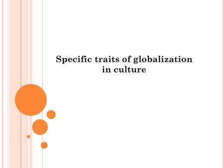 Specific traits of globalization in culture. Globalization is a process of interaction and integration among the people, companies, and governments of.