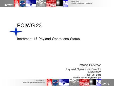 NASA MSFC Mission Operations Laboratory MSFC NASA MSFC Mission Operations Laboratory POIWG 23 Increment 17 Payload Operations Status Patricia Patterson.