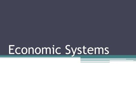 Economic Systems. Communism: the government owns the things that are used to make and transport products (such as land, oil, factories, ships, etc.) and.