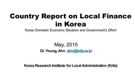 Country Report on Local Finance in Korea Korea Domestic Economic Situation and Government's Effort.