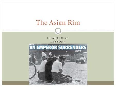 "CHAPTER 20 LESSON3 The Asian Rim. Objective Students will be able to understand how Japan and the four ""Asian tigers"" changed economically, socially,"