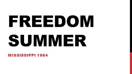 FREEDOM SUMMER MISSISSIPPI 1964. ESSENTIAL QUESTION Why is the right to vote worth fighting for?