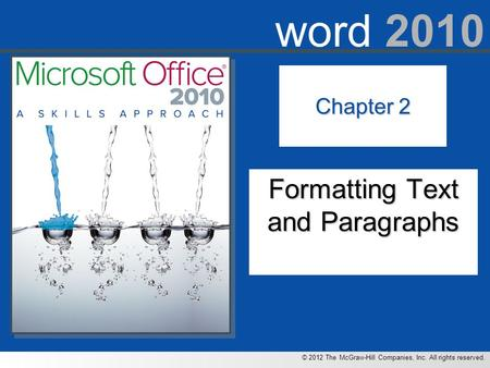 © 2012 The McGraw-Hill Companies, Inc. All rights reserved. word 2010 Chapter 2 Formatting Text and Paragraphs.