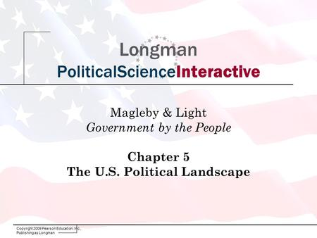 Copyright 2009 Pearson Education, Inc., Publishing as Longman Longman PoliticalScienceInteractive Magleby & Light Government by the People Chapter 5 The.