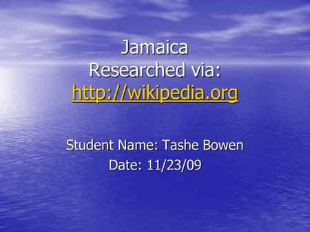 Jamaica Researched via:   Student Name: Tashe Bowen Date: 11/23/09.