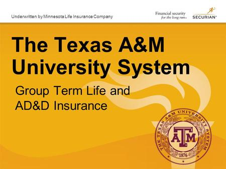 Underwritten by Minnesota Life Insurance Company Group Term Life and AD&D Insurance The Texas A&M University System.