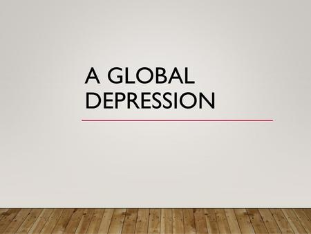 A GLOBAL DEPRESSION. WHAT DID EUROPE LOOK LIKE AFTER THE WAR? Most countries were nearly bankrupt Changing government created difficult climate.