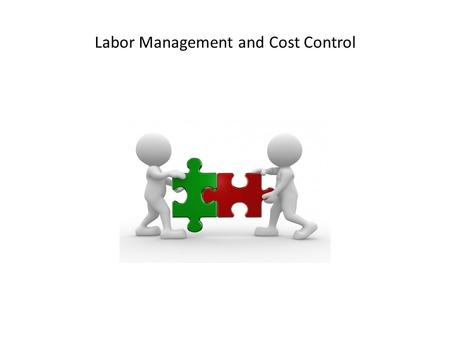 Labor Management and Cost Control. Competencies Understand labor budget Identify labor hours based on FTE and attendance Create staff schedule based on.