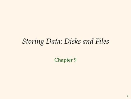 1 Storing Data: Disks and Files Chapter 9. 2 Objectives  Memory hierarchy in computer systems  Characteristics of disks and tapes  RAID storage systems.