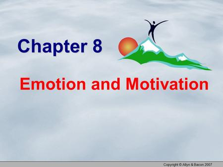 Copyright © Allyn & Bacon 2007 Chapter 8 Emotion and Motivation.