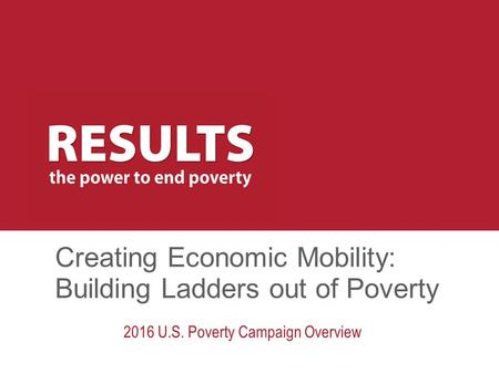Creating Economic Mobility: Building Ladders out of Poverty 2016 U.S. Poverty Campaign Overview.