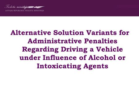 Alternative Solution Variants for Administrative Penalties Regarding Driving a Vehicle under Influence of Alcohol or Intoxicating Agents.