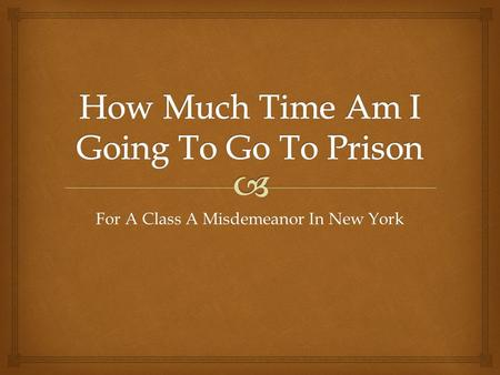For A Class A Misdemeanor In New York.  A Class A Misdemeanor In New York There are 3 classes of misdemeanor violations in New York state, and those.