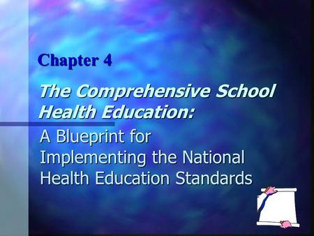 The Comprehensive School Health Education: A Blueprint for Implementing the National Health Education Standards Chapter 4.