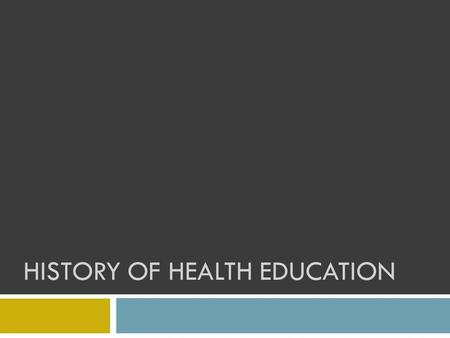 HISTORY OF HEALTH EDUCATION. Early History  Trial and Error (lay-referral network)  Medical lore passed down from generation to generation  Medicine.