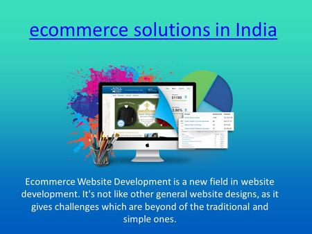 Ecommerce solutions in India Ecommerce Website Development is a new field in website development. It's not like other general website designs, as it gives.