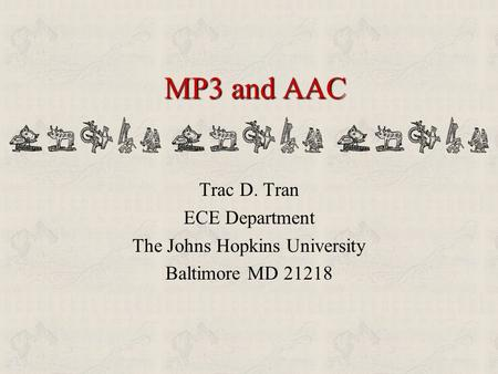 MP3 and AAC Trac D. Tran ECE Department The Johns Hopkins University Baltimore MD 21218.
