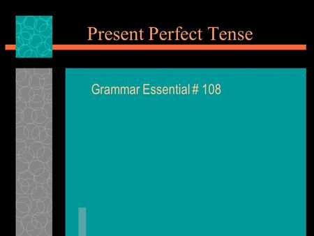Present Perfect Tense Grammar Essential # 108. Present Perfect definition As a verb form, the most common use of the past participle is to form what are.