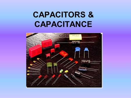 CAPACITORS & CAPACITANCE. End of the lesson, students should be ; Understand capacitors and capacitance Understand capacitance equivalent circuits for.