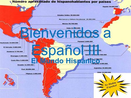 Bienvenidos a Español III El Mundo Hispánico. What to expect…. Speaking…..talk, talk, talk, and talk some more, with partners, in groups, in presentations,